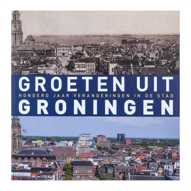 """Groeten uit Groningen """"100 jaar veranderingen in de stad"""""""